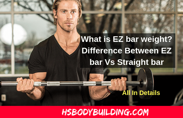 Difference Between EZ curl bar Vs Straight bar: