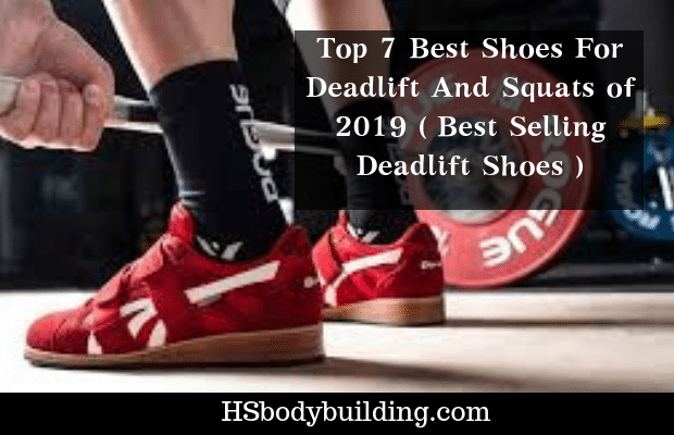 Top 7 Best Shoes For Deadlift And Squats of 2019 ( Best Selling Deadlift Shoes )