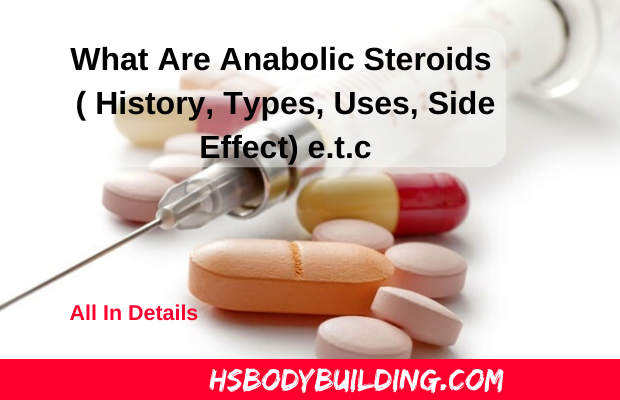 What Are Anabolic Steroids ( History, Types, Uses, Side Effect) e.t.c